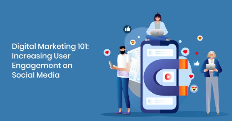 Marketing digital 101: aumento de la participación del usuario en las redes sociales
