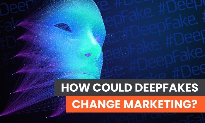 ¿Cómo los Deepfakes pueden cambiar el marketing?