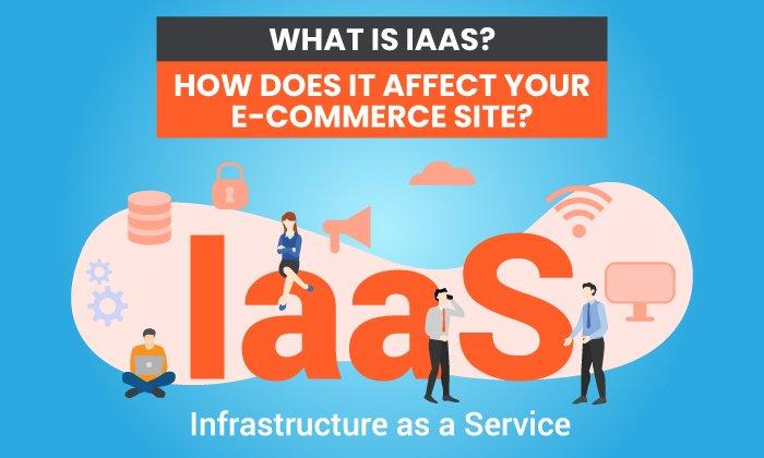 ¿Qué es IaaS?  ¿Cómo afecta a su sitio web de comercio electrónico?