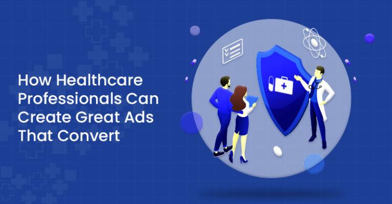 Cómo los profesionales de la salud pueden crear excelentes anuncios de conversión