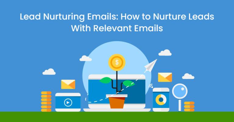 Correo electrónico de fomento de clientes potenciales: cómo mantener clientes potenciales con correos electrónicos relevantes